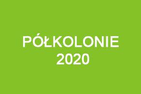 PÓŁKOLONIE 2020